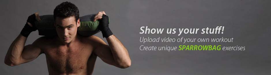 Show us your stuff! Upload video of your own workout! Create unique SPARROWBAG exercises!