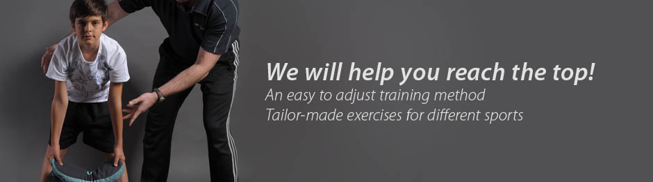 We will help you reach the top! An easy to adjust training method Tailor-made exercises for different sports